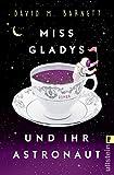 Miss Gladys und ihr Astronaut: Roman von David M. Barnett