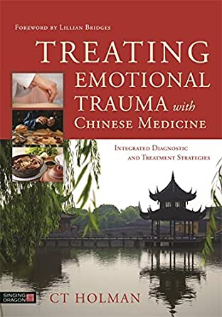 Treating Emotional Trauma with Chinese Medicine: Integrated