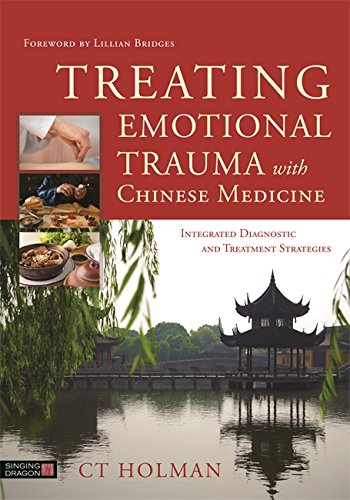 Treating Emotional Trauma with Chinese Medicine: Integrated Diagnostic and Treatment Strategies (Face Body Shop Oil The)