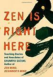 "ZEN Is Right Here: Teaching Stories and Anecdotes of Shunryu Suzuki, Author of ""ZEN Mind, Beginner's Mind"": Teaching Stories and Anecdotes of ... Suzuki, Author of ""ZEN Mind, Beginner's Mind"""