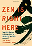 Zen Is Right Here: Teaching Stories and Anecdoted of Shunryu Suzuki
