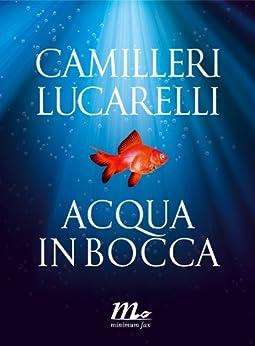 Acqua in bocca (Italian Edition) by [Camilleri, Andrea, Lucarelli, Carlo]