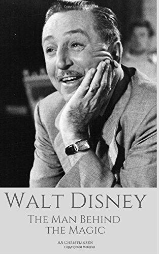 WALT DISNEY: The Man Behind The Magic: A Walt Disney Biography
