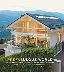 Prefabulous World: Energy-Efficient and Sustainable Homes Around the Globe (English Edition) par [Koones, Sheri]