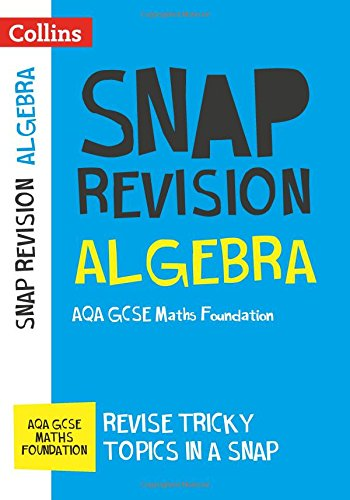Algebra (for papers 1, 2 and 3): AQA GCSE Maths Foundation (Collins Snap Revision)