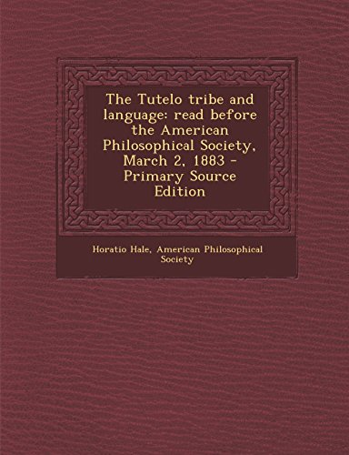 The Tutelo Tribe and Language: Read Before the American Philosophical Society, March 2, 1883 - Primary Source Edition