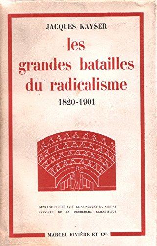 Jacques Kayser. Les Grandes batailles du Radicalisme : Des origines aux portes du pouvoir, 1820-1901