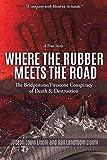 Where the Rubber Meets the Road: The Bridgestone/Firestone Conspiracy of Death & Destruction a True Story
