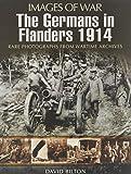 The Germans in Flanders 1914 (Images of War) - David Bilton