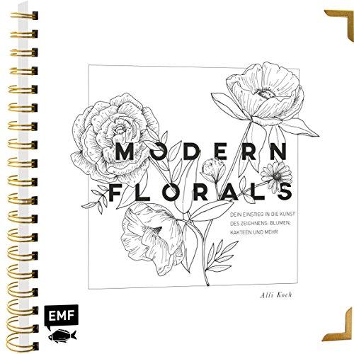 Moderne Blüte (Modern Florals - Dein Einstieg in die Kunst des Zeichnens: Blumen, Kakteen und mehr: Veredelt mit hochwertiger Gold-Spiralbindung und Schmuckkanten)