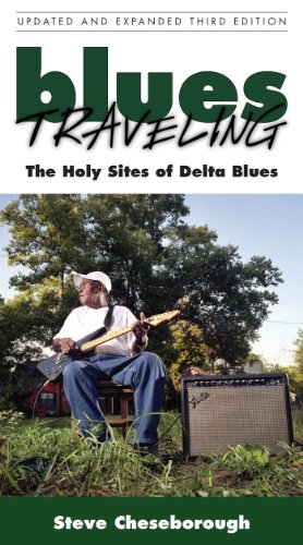 Blues Traveling: The Holy Sites of Delta Blues, Third Edition (English Edition)