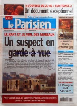PARISIEN (LE) [No 19097] du 31/01/2006 - IL'ODYSSEE DE LA VIE+« SUR FRANCE 2 - UN DOCUMENT EXCEPTIONNEL VOITURES INCENDIEES - LES ASSURANCES ONT VERSE 30 MILLIONS D'EUROS LE RAPT ET LE VIOL DES MUREAUX - UN SUSPECT EN GARDE A VUE - ENLEVEMENT EMPLOI - 19 300 CHOMEURS DE MOINS EN DECEMBRE FOOTBALL - LA SECU DEMANDE DES COMPTES AU PSG TVA SUR LE BATIMENT - LA POLOGNE MET SON VETO.