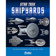 Star Trek Shipyards Starfleet Starships: 2294 to the Future The Encyclopedia of Starfleet Ships
