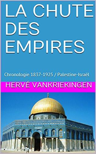 LA CHUTE DES EMPIRES: Chronologie  1837-1925 / Palestine-Israël (Palestine/Israël) par Hervé Vankriekingen