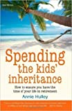 Spending the Kids' Inheritance: 2nd edition: How to Ensure You Have the Time of Your Life in Retirement