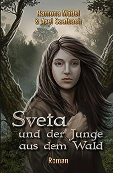 Sveta und der Junge aus dem Wald von [Saalbach, Axel, Mädel, Ramona]