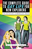 The Complete Guide to Gay Life for New Explorers: The Definitive