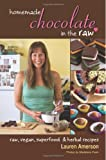 Homemade Chocolate in the Raw: Raw, Vegan, Superfood & Herbal Recipes