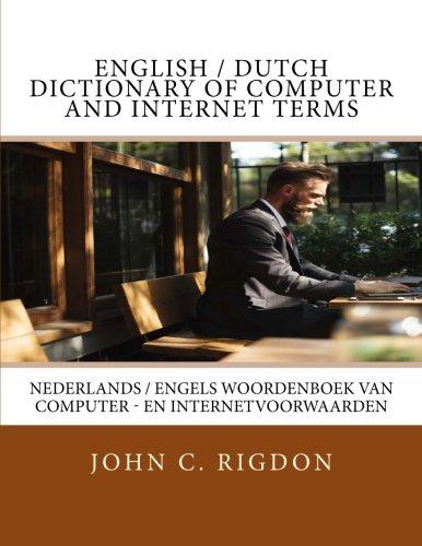 English / Dutch Dictionary of Computer and Internet Terms: Nederlands / Engels Woordenboek van computer - en internetvoorwaarden: Volume 8 (Words R Us Computer Dictionaries)