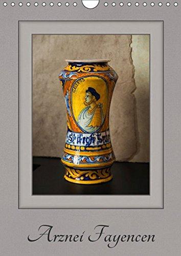 Arznei Fayencen (Wandkalender 2019 DIN A4 hoch): Arznei Fayencen aus den letzten Jahrhunderten (Monatskalender, 14 Seiten ) (CALVENDO Kunst)