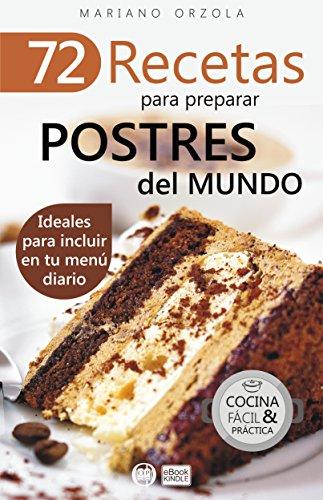 72 RECETAS PARA PREPARAR POSTRES DEL MUNDO: Ideales para incluir en tu menú diario (Colección Cocina Fácil & Práctica nº 55)