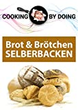 Brot und Brötchen: SELBERBACKEN (Cooking by Doing 2)