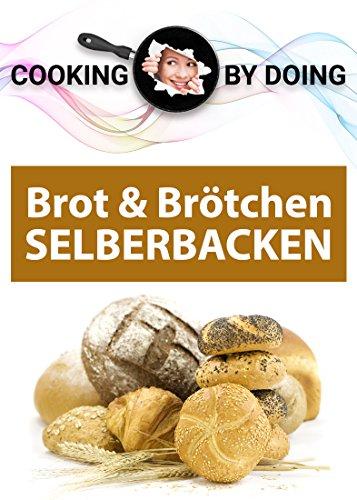 Brot und Brötchen: SELBERBACKEN (Cooking by Doing 2) (Verwendet Backpulver)