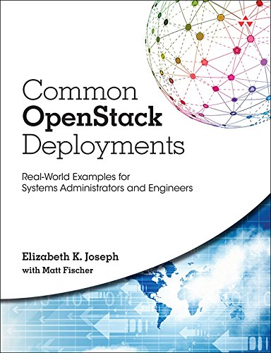 Common OpenStack Deployments: Real World Examples for Systems Administrators and Engineers (Engineer In Training)