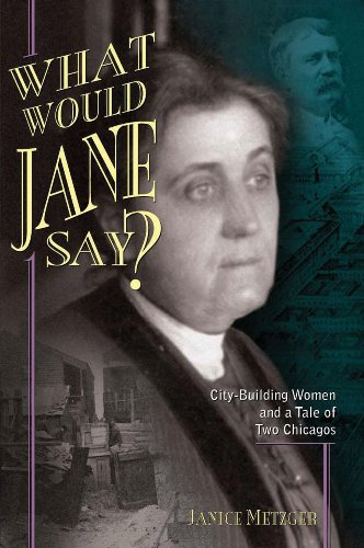 what-would-jane-say-city-building-women-and-a-tale-of-two-chicagos