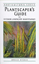Plantscaper's Guide to Interior Landscape Maintenance by Joelle Steele (2009-08-02)