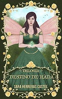 Destino de hada: Trilogía (Destino de hada (1, 2, 3)) (Spanish Edition) van [Herreras Castel, Sara]