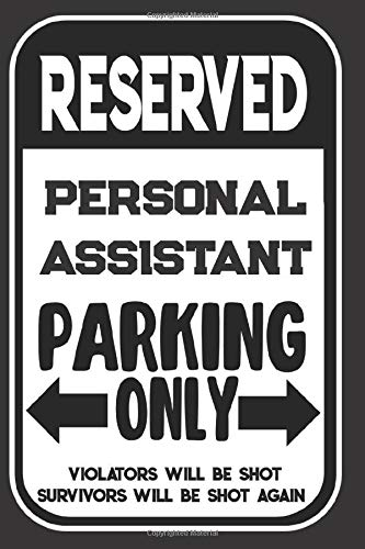 Reserved Personal Assistant Parking Only. Violators Will Be Shot. Survivors Will Be Shot Again: Blank Lined Notebook | Thank You Gift For Personal Assistant