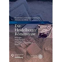 Die Heidelberger Römersteine: Bildwerke, Architekturteile und Inschriften im Kurpfälzischen Museum Heidelberg
