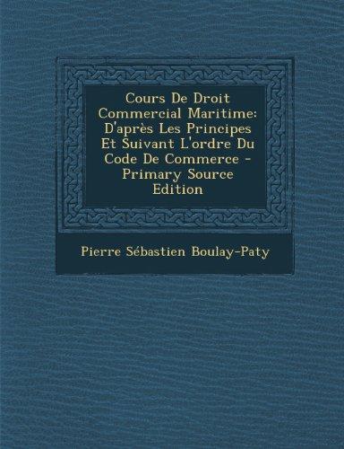 Cours de Droit Commercial Maritime: D'Apres Les Principes Et Suivant L'Ordre Du Code de Commerce