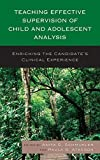 Teaching Effective Supervision of Child and Adolescent Analysis: Enriching the Candidate's Clinical Experience (2014-06-25)