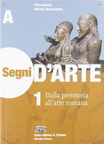 Segni d'arte. Vol. 1A: Dalla Preistoria all'arte romana. Per le Scuole superiori. Con espansione online