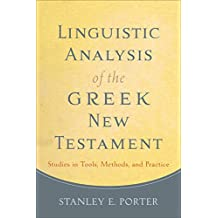 Linguistic Analysis of the Greek New Testament: Studies in Tools, Methods, and Practice
