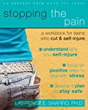 Stopping The Pain: A Workbook for Teens Who Cut and Self-Injure: A Workbook for Teens Who Self-injure (Teen Instant Help)