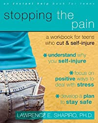 Stopping The Pain: A Workbook for Teens Who Cut and Self-Injure: A Workbook for Teens Who Self-injure (An Instant Help Book for Teens)