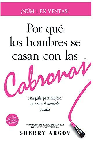 Por Qué Los Hombres Se Casan Con Las Cabronas: Nueva Edicion- Una Guia Para Mujeres Que Son Demasiado Buenas / Why Men Marry Bitches - Spanish Edition por Sherry Argov
