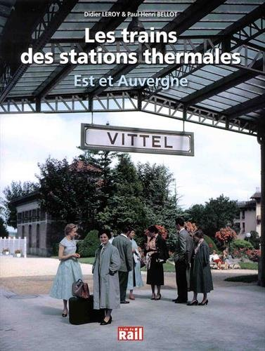 Les trains des stations thermales : Est et Auvergne par From La Vie du Rail