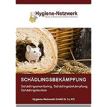 Schädlingsbekämpfung: Schädlingsmonitoring, Schädlingsbekämpfung, Schädlingslexikon (Hygiene Management Ratgeber) (German Edition)