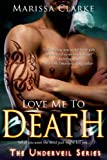 Love Me to Death (Underveil Book 1)