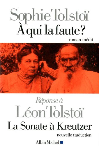A qui la faute ? Réponse à Léon Tolstoï. La sonate à Kreutzer: Réponse à La Sonate à Kreutzer de Léon Tolstoï