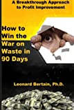 How to Win the War on Waste in 90 Days: A Breakthrough Approach to Profit Improvement: Volume 4 (The War on Waste Series)