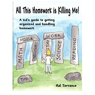 All This Homework is Killing Me!: A kid's guide to getting organized and handling homework