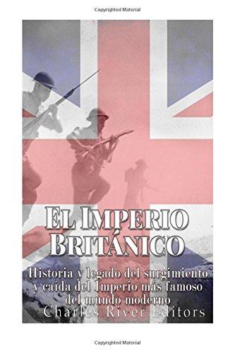 Descargar Libro El Imperio Británico: Historia y legado del surgimiento y caída del Imperio más famoso del mundo moderno de Charles River Editors