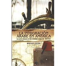La Inmigracion Arabe en America / The Arab Immigration In America: Los arabes otomanos en Chile: Indentidad y adaptacion 1839-1922 / The Ottoman Arabs in Chile: Identity and Adaptation 1839-1922