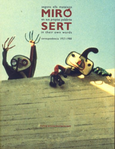 Miro and Sert in Their Own Words: Correspondence 1937-1980
