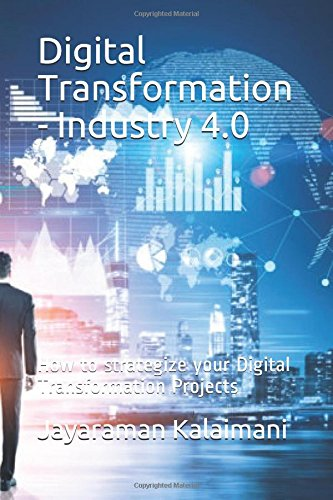 Digital Transformation - Industry 4.0: How to strategize your Digital Transformation Projects por Jayaraman Kalaimani Prashant Kumar